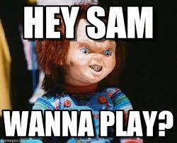 Meme Sam - hey sam chucky meme on memegen