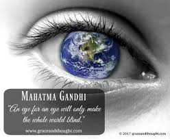 An Eye For An Eye Will Make The World Blind Grace And Thought