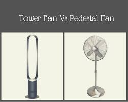 Dyson Fan Pedestal Tower Fan Vs Pedestal Fan Which Is The Best