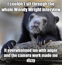 Overwhelmed Memes - i couldn t sit through the whole wendy wright interview it