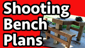 building a shooting bench plans construction youtube