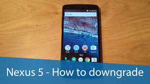 android update 5 1 nexus 5 how to downgrade android 6 0 marshmallow to 5 1 1