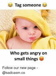 Tag Someone Who Memes - tag someone who gets angry on small things 6s follow our new page