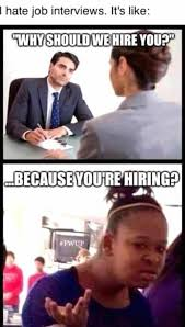 Job Search Meme - 14 accurate images that show how ridiculous job hunting is