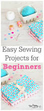 165 best sewing for beginners easy projects images on pinterest