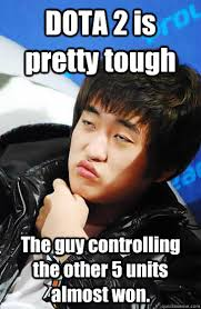Dota Memes - dota 2 is pretty tough the guy controlling the other 5 units