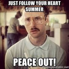 Follow Your Heart Meme - just follow your heart summer peace out kip dynamite question