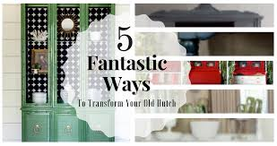 5 fantastic ways to transform your old china hutch thirty eighth