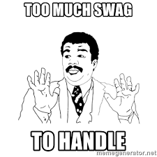 Too Much Swag Meme - too much swag to handle we got a badass over here meme generator