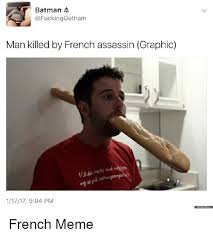 French Meme - batman man killed by french assassin graphic 11717 904 pm batman