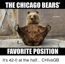 Funny Chicago Bears Memes - the chicago bears conflmemez favorite position it s 42 0 at the