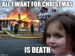 Memes About Death - disaster girl meme imgflip