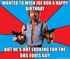 Dos Equis Guy Meme Generator - wanted to wish joe bob a happy birthday but he s out looking for
