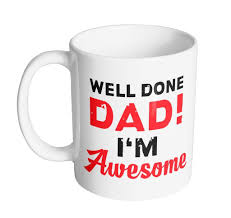 well done dad i u0027m awesome coffee mug mug king