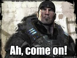 Gears Of War Meme - ah come on gears of war marcus fenix quickmeme