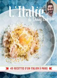 livre cuisine italienne l italie de denny imbroisi 45 recettes d un italien à