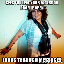 Scumbag Mom Meme - sees you left your facebook profile open looks through messages