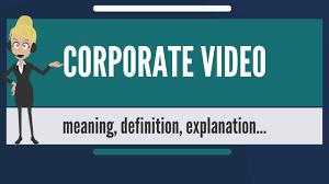 Corporate Video What Is Corporate Video What Does Corporate Video Mean Corporate