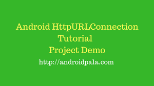 android httpurlconnection android httpurlconnection android networking tutorial demo