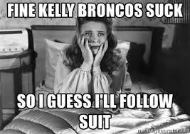 Broncos Suck Meme - fine kelly broncos suck so i guess i ll follow suit 1940s sad lady
