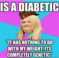 Diabetic Memes - is a diabetic it has nothing to do with my weight its completely