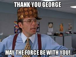 George Meme - thank you george may the force be with you make a meme