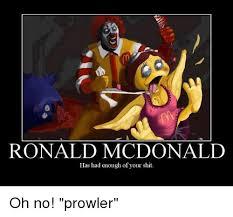 Ronald Mcdonald Meme - ronald mcdonald has had enough of your shit oh no prowler