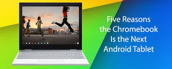 chromebook android five reasons the chromebook is the next android tablet tabletninja