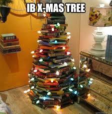 Christmas Tree Meme - the ib christmas tree memes quickmeme