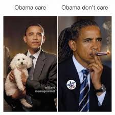 obama care vs obama don t care meme xyz