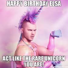 Elsa Meme - happy birthday elsa act like the rare unicorn you are meme