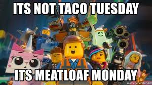 Lego Movie Memes - its not taco tuesday its meatloaf monday lego movie meme generator