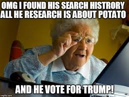 Grandma Internet Meme - omg i found his search history all he research is about potato