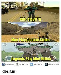 Counter Strike Memes - kids play gta men play counter strike legends play minimilitia f