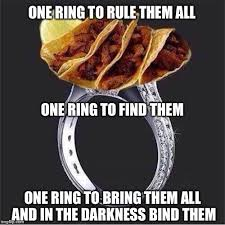 One Ring To Rule Them All Meme - lord of the taco imgflip