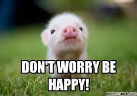 Be Happy Meme - t worry be happy