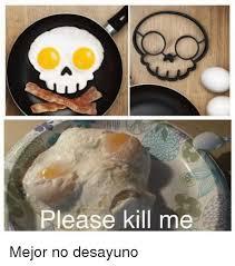 Kill Me Meme - 25 best memes about please kill me please kill me memes