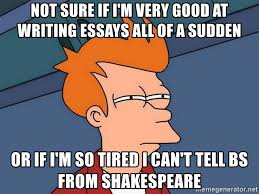 Memes About Writing Papers - not sure if i m very good at writing essays all of a sudden or if