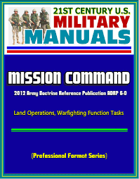 21st century u s military manuals mission command 2012 army
