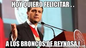 Memes De Los Broncos - hoy quiero felicitar a los broncos de reynosa meme de peña