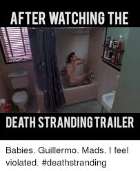 I Feel Violated Meme - after watching the death stranding trailer babies guillermo mads i