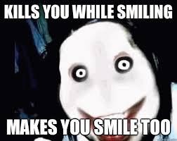 Smiling Dog Meme - jeff the killer and smile dog kills you while smiling makes you