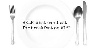 Help What Can I Eat For Breakfast On Aip Gutsy By Nature