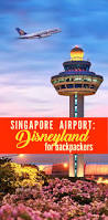 best 25 singapore changi airport ideas only on pinterest singapore airport a disneyland for backpackers