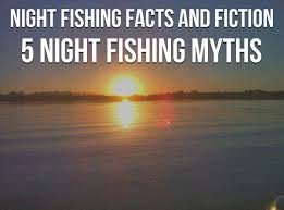 light up fishing pole night fishing facts and fiction and 5 night fishing myths