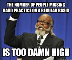 the number of people missing band practice on a regular basis is too