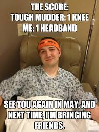 Me Next Time Meme - the score tough mudder 1 knee me 1 headband see you again in