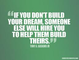 build your or you will build someone else s inspirational