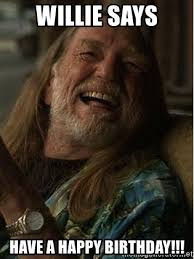 Nelson Meme - willie says have a happy birthday willie nelson half baked