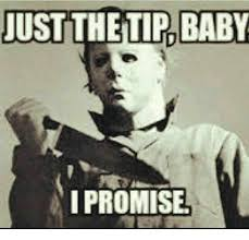 Just The Tip Meme - just the tip baby i promise meme on me me